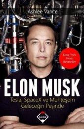 Elon Musk Tesla Spacex Ve Muhteşem Geleceğin Peşinde