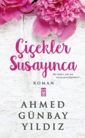 çiçekler Susayınca Ahmed Günbay Yıldız Timaş Yayınları