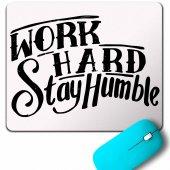 Work Hard Stay Humble Çok Çalış Mütevazi Ol Mouse Pad